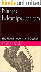 Ninja Manipulation: The Five Emotions and Desires (English Edition)