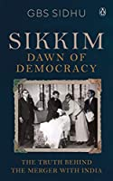 Sikkim - Dawn of Democracy: The Truth Behind The Merger With India