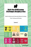 Malti-Poo 20 Milestone Challenges: Naughty & Nice Malti-Poo Milestones for Memorable Moment, Grooming, Care, Socialization & Training Volume 1