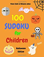 100 Sudoku for Children: 100 Puzzles for Kids in Large Print to Grow Logic Skills and Develop the Left Brain. 9x9 Easy to Medium Puzzle Grids with Full Solutions. One Puzzle Per Page. Books for Smart Kids (Halloween Edition)
