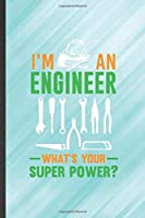 I'm an Engineer What's Your Super Power: Engineer Blank Lined Notebook Write Record. Practical Dad Mom Anniversary Gift, Fashionable Funny Creative Writing Logbook, Vintage Retro 6X9 110 Page