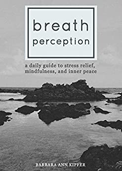 Breath Perception: A Daily Guide to Stress Relief, Mindfulness, and Inner Peace by [Kipfer, Barbara Ann]
