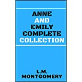 The Complete Anne and Emily Collection Tales of L.M. Montgomery include Anne of Avonlea,Green Gables,Chronicles of Avonlea: Emily of New Moon,Climbs and ... Emily Books [Annotated] (English Edition)