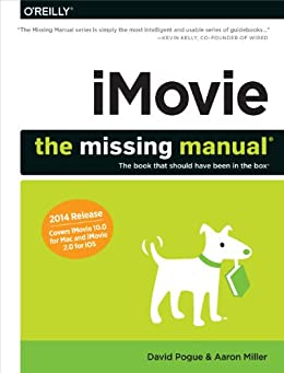 [Pogue, David, Miller, Aaron]のiMovie: The Missing Manual: 2014 release, covers iMovie 10.0 for Mac and 2.0 for iOS