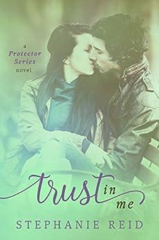 Trust in Me (Protector Series Book 2) by [Reid, Stephanie]