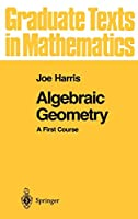 Algebraic Geometry: A First Course (Graduate Texts in Mathematics)