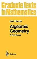Algebraic Geometry: A First Course (Graduate Texts in Mathematics)