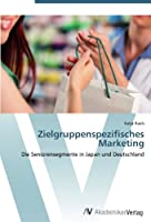 Zielgruppenspezifisches Marketing: Die Seniorensegmente in Japan und Deutschland