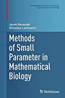 Methods of Small Parameter in Mathematical Biology (Modeling and Simulation in Science, Engineering and Technology)