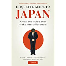 Etiquette Guide to Japan: Know the Rules That Make the Difference! *Third Edition