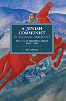A Jewish Communist in Weimar Germany: The Life of Werner Scholem (1895–1940) (Historical Materialism)