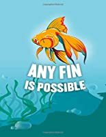 Any Fin is Possible Goldfish Journal