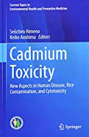 Cadmium Toxicity: New Aspects in Human Disease, Rice Contamination, and Cytotoxicity (Current Topics in Environmental Health and Preventive Medicine)