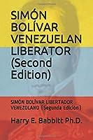 SIMÓN BOLÍVAR VENEZUELAN LIBERATOR (Second Edition): SIMÓN BOLÍVAR LIBERTADOR VENEZOLANO (Segunda Edición) (Spanish & Latin American Studies)