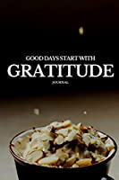 Good Days Start With Gratitude Journal: A Gratitude Journal With Positive and Inspirational Quotes