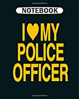 Notebook: i love my police officer  College Ruled - 50 sheets, 100 pages - 8 x 10 inches