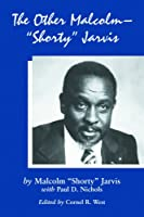 "The Other Malcolm-""Shorty"" Jarvis: His Memoir"