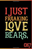I Just Freaking Love Bears Ok: Animal Shelters or Rescues Adoption Notebook Flower Wide Ruled Lined Journal 6x9 Inch ( Legal ruled ) Family Gift Idea Mom Dad or Kids in Holidays - Cute 70s Retro Cover