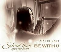 Silent Love-Open My Heart/Be With U by Mai Kuraki (2007-11-28)