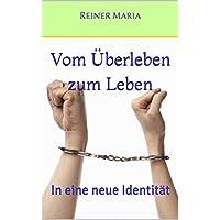 Vom Überleben zum Leben: In eine neue Identität (Überlebst du noch, oder lebst du schon? 1) (German Edition)