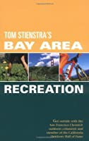 Foghorn Outdoors Tom Stienstra's Bay Area Recreation: Get Outside with the San Francisco Chronicle Outdoors Columnist and Member of the California Outdoors Hall of Fame