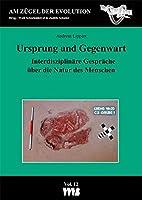 Ursprung und Gegenwart: Interdisziplinaere Gespraeche ueber die Natur des Menschen