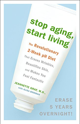 Download Stop Aging, Start Living: The Revolutionary 2-Week pH Diet That Erases Wrinkles, Beautifies Skin, and Makes You Feel Fantastic 0307382370
