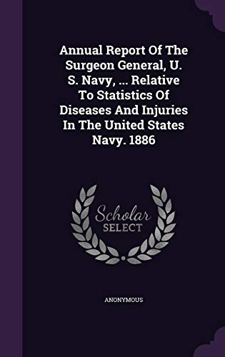 Download Annual Report of the Surgeon General, U. S. Navy, ... Relative to Statistics of Diseases and Injuries in the United States Navy. 1886 1354811453