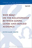 Why Bíos? On the Relationship Between Gospel Genre and Implied Audience (Library of New Testament Studies)
