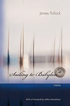 Sailing to Babylon - Poems by [Pollock, James]