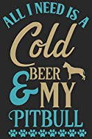 All i need is a cold beer My Pitbull: Beer taste logbook for beer lovers | Beer Notebook | Craft Beer Lovers Gifts