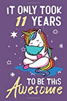 It Only Took 11 Years To Be This Awesome: Awesome Lined Journal for Kids, Teens, Girls and Students, 100 Pages 6 x 9 inch Journal for Writing and Creative Use