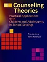 Counseling Theories: Practical Applications With Children and Adolescents in School Settings