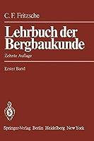 Lehrbuch der Bergbaukunde: mit besonderer Beruecksichtigung des Steinkohlenbergbaus Erster Band