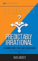 Summary of Predictably Irrational, Revised and Expanded Edition: The Hidden Forces That Shape Our Decisions by Dan Ariely