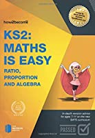 KS2: Maths is Easy - Ratio, Proportion and Algebra.: In-depth revision advice for ages 7-11 on the new SATS curriculum. (Revision Series)