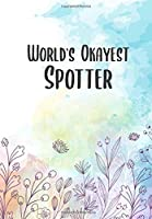 World's Okayest Spotter: Funny Womens Fitness Journal/Planner - Record Your Sets, Weights, Reps To Help See Your Progress - Perfect Workout Diary For Gym Lovers
