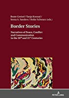 Border Stories: Narratives of Peace, Conflict and Communication in the 20th and 21st Centuries