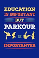 Education Is Important But Parkour Is Importanter: Reading Notebook Journal For Parkour Freestyle City Runner Fans And Extreme Outdoor Urban Sport Lovers