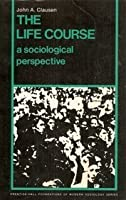 Life Course, The: A Sociological Perspective (PRENTICE-HALL FOUNDATIONS OF MODERN SOCIOLOGY SERIES)