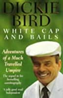 Dickie Bird Gift Pack: My Autobiography/An Evening with Dickie Bird/White Cap and Bails