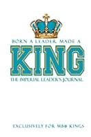 Born a Leader, Made a King: The Imperial Leader's Journal: Fraternity Lined Notebook | Beta Kings Journal for Neos, Probates, Frat, National Officers | Blank Pages for Journaling and Notetaking | White Fraternity Notebook