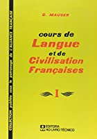 Cours de Langue Et de Civilisation Françaises - Volume 1