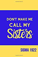 Don't Make Me Call My Sisters Sigma 1922: Inspirational Quotes Blank Lined Journal