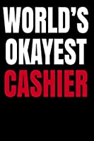 World's Okayest Cashier: World's Okayest Notebook | Journal. World's Okayest Boss, Family & Friends Gift, Perfect for school, writing poetry, use as a diary, gratitude writing, travel journal or dream journal