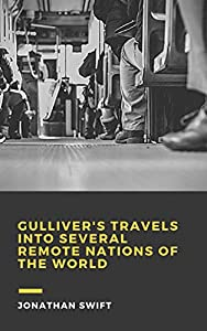 Gulliver's Travels into Several Remote Nations of the World (English Edition)