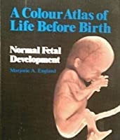 Color Atlas of Life Before Birth: Normal Fetal Development