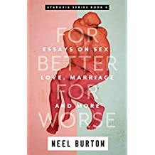 For Better For Worse: Essays on Sex, Love, Marriage, and More (Ataraxia Book 4)