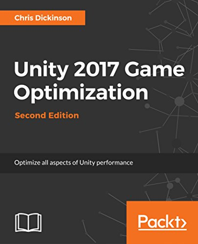 Unity 2017 Game Optimization - Second Edition: Optimize all aspects of Unity performance