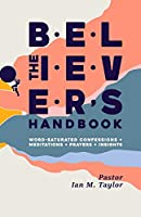 The Believer's Handbook: Word Confessions, Meditations, Prayers, and Insights